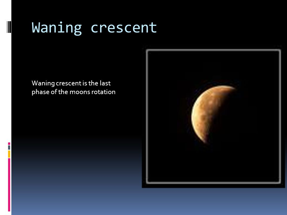 Waning crescent Waning crescent is the last phase of the moons rotation