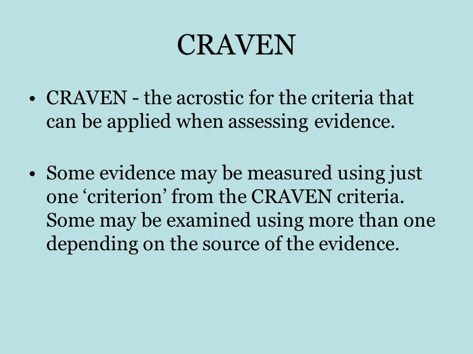 CRAVEN CRAVEN - the acrostic for the criteria that can be applied when assessing evidence.