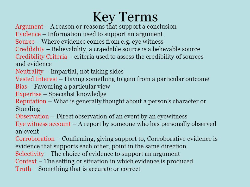 Key Terms Argument – A reason or reasons that support a conclusion