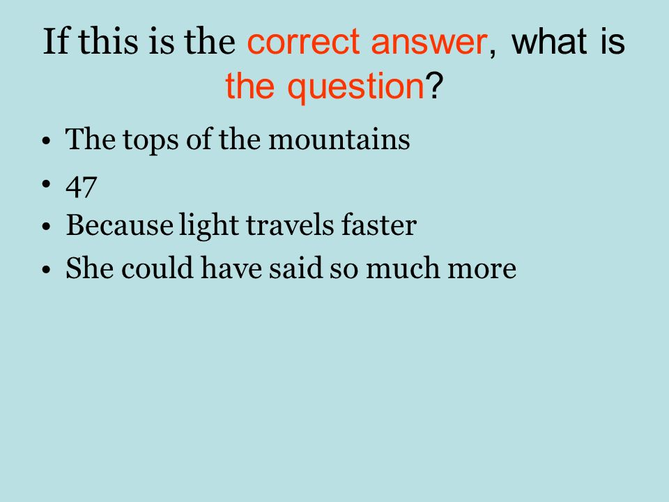If this is the correct answer, what is the question