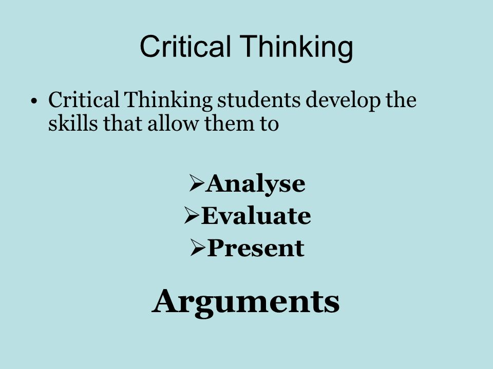 Arguments Critical Thinking Analyse Evaluate Present