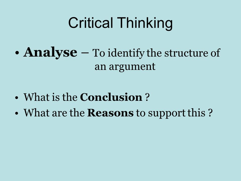 Critical Thinking Analyse – To identify the structure of an argument