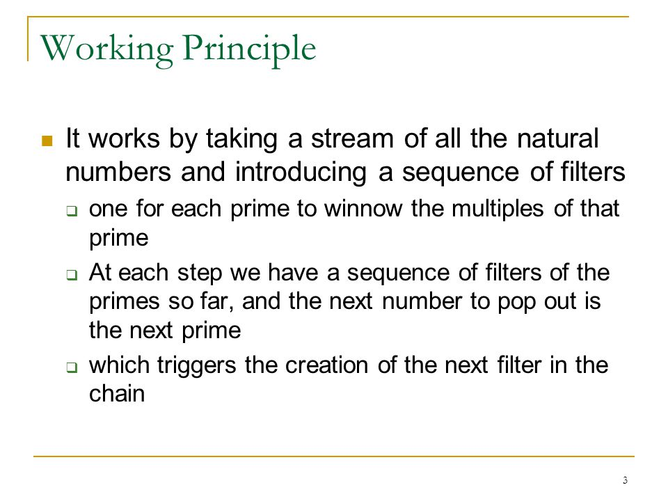 Working Principle It works by taking a stream of all the natural numbers and introducing a sequence of filters.