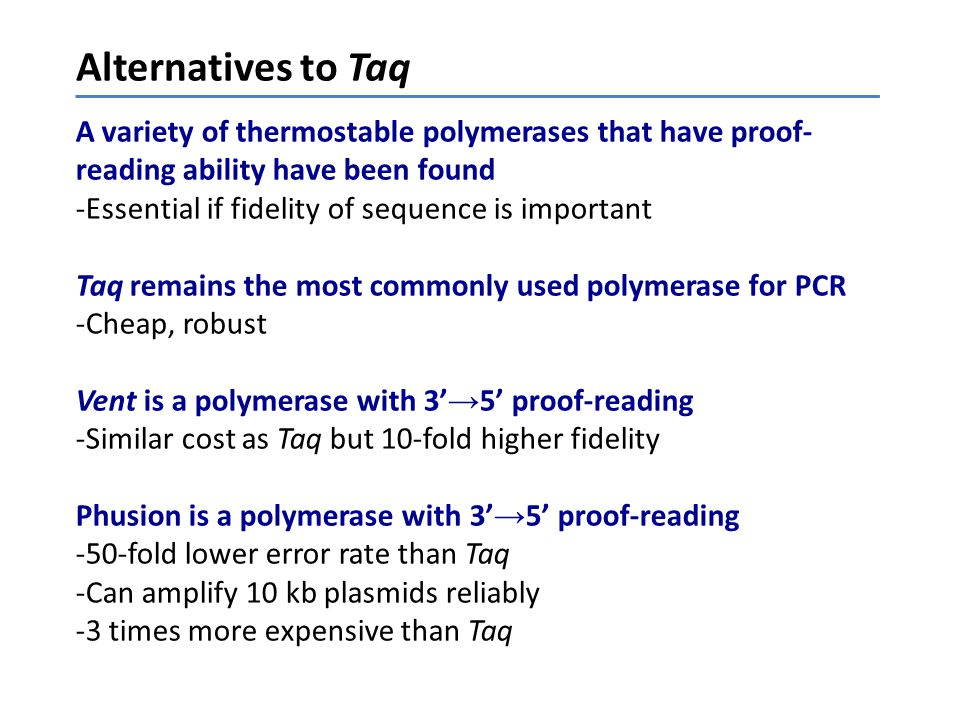 Alternatives to Taq A variety of thermostable polymerases that have proof-reading ability have been found.