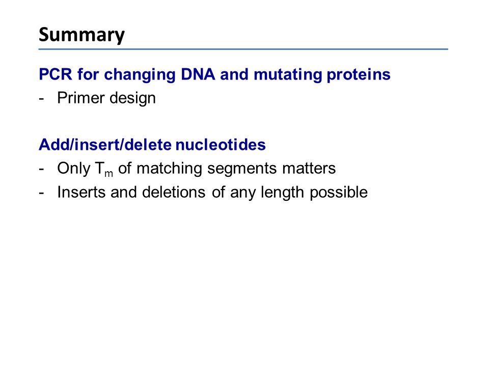 Summary PCR for changing DNA and mutating proteins Primer design