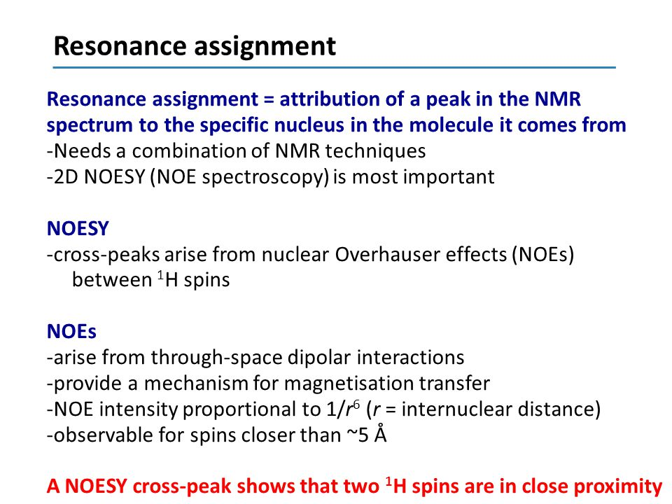 Resonance assignment Resonance assignment = attribution of a peak in the NMR. spectrum to the specific nucleus in the molecule it comes from.