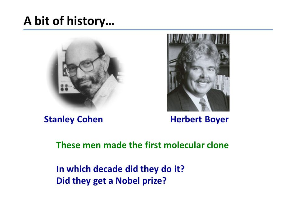 A bit of history… Stanley Cohen Herbert Boyer