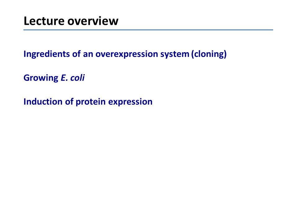 Lecture overview Ingredients of an overexpression system (cloning)