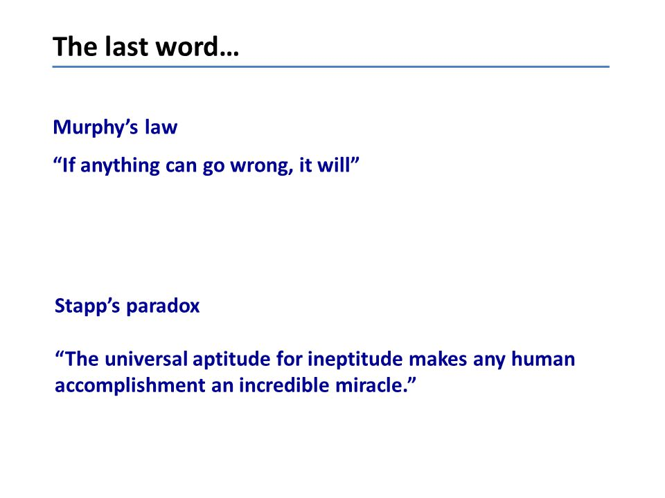 The last word… Murphy's law If anything can go wrong, it will