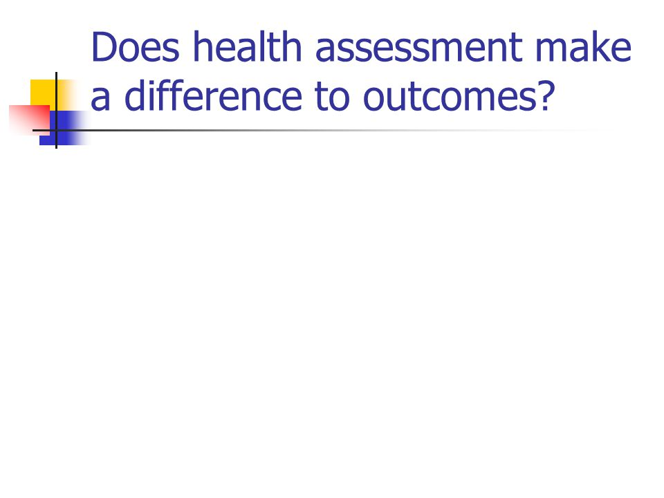 Does health assessment make a difference to outcomes