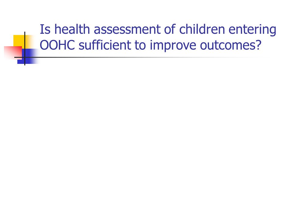 Is health assessment of children entering OOHC sufficient to improve outcomes