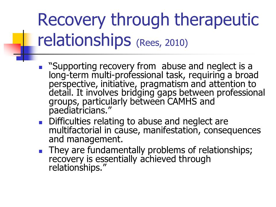 Recovery through therapeutic relationships (Rees, 2010)