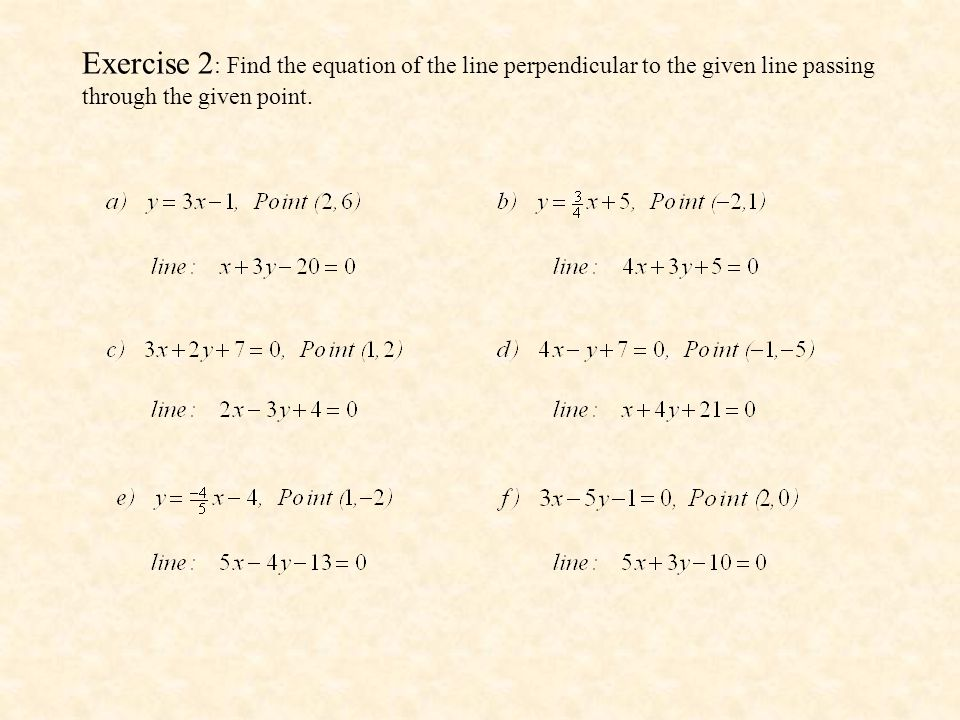 Exercise 2: Find the equation of the line perpendicular to the given line passing through the given point.