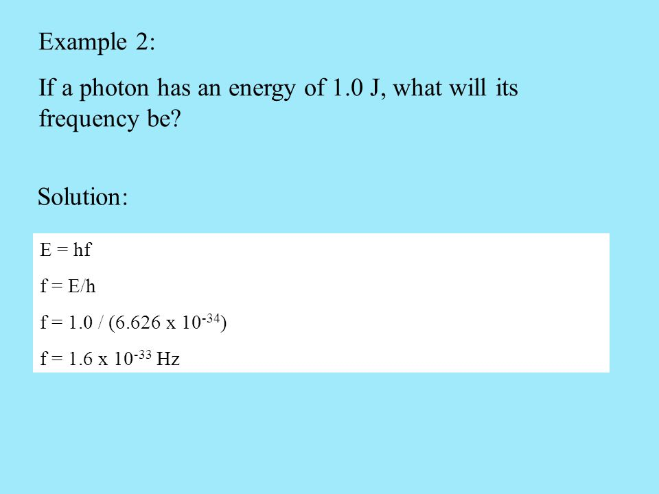 If a photon has an energy of 1.0 J, what will its frequency be