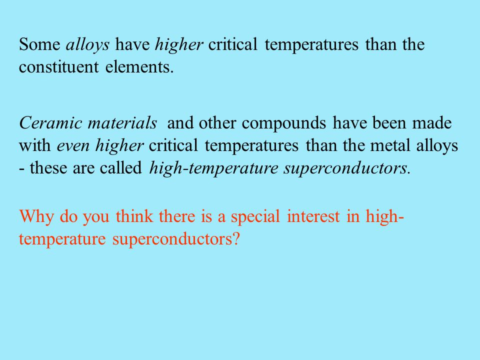 Some alloys have higher critical temperatures than the constituent elements.