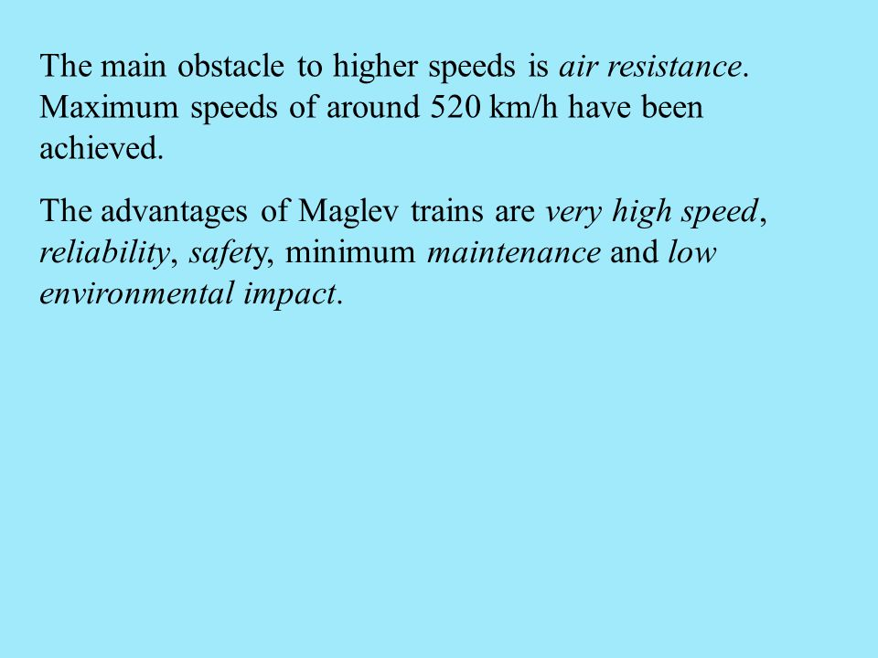 The main obstacle to higher speeds is air resistance