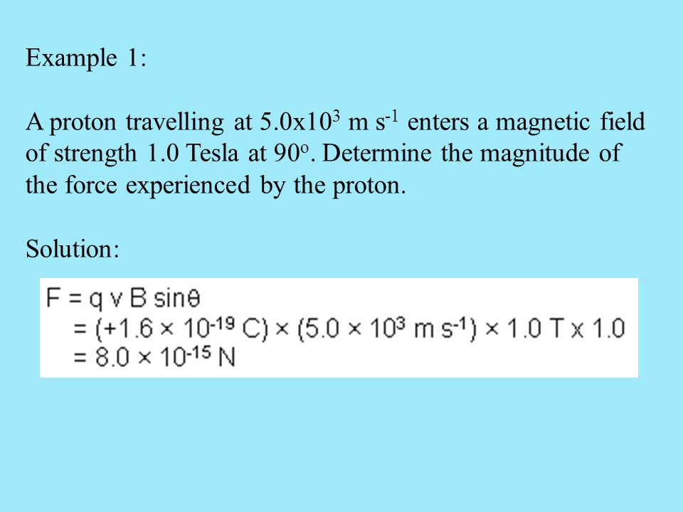 Example 1: A proton travelling at 5