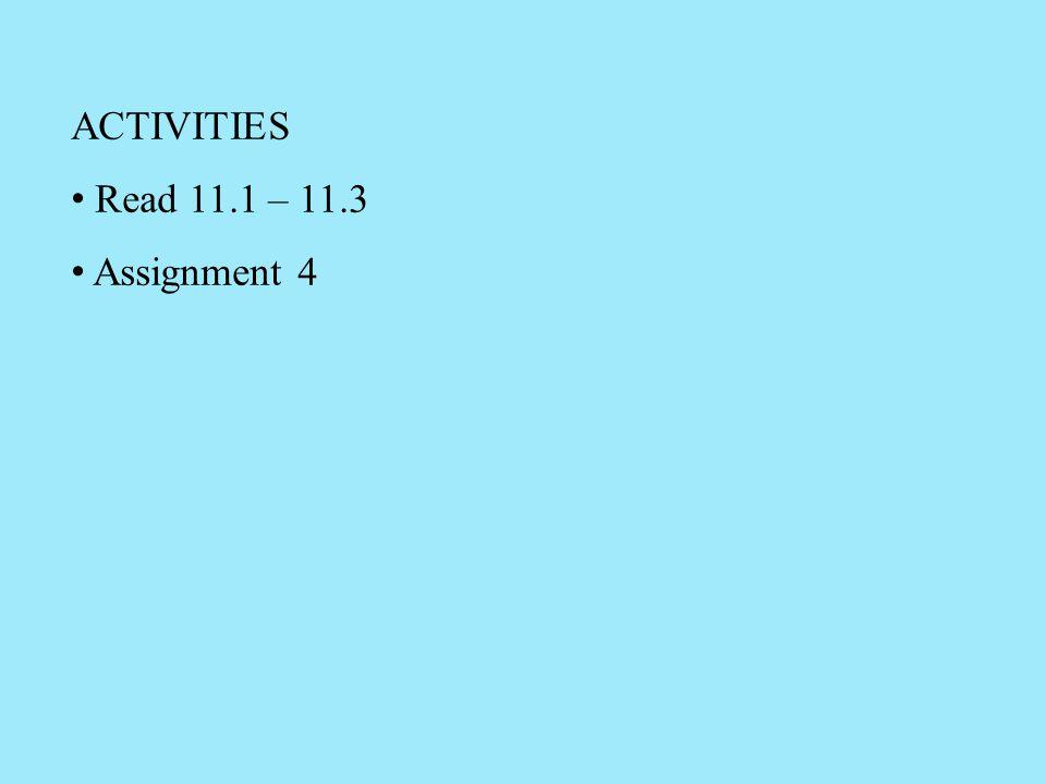 ACTIVITIES Read 11.1 – 11.3 Assignment 4