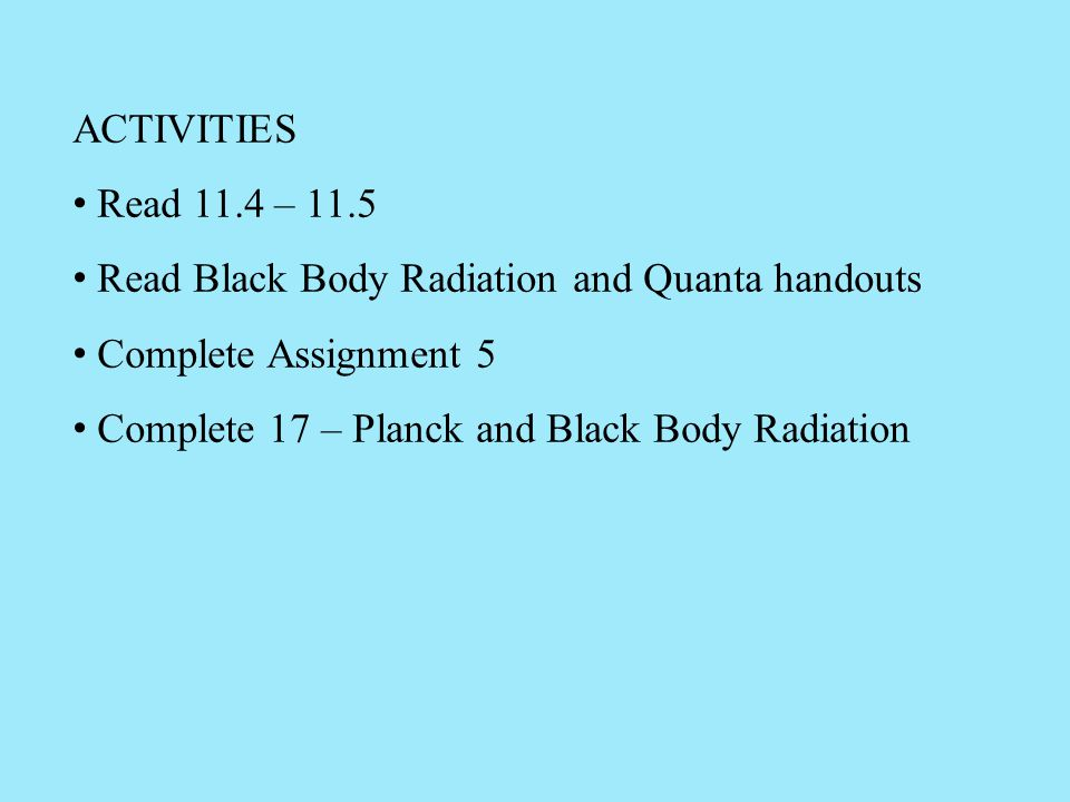 ACTIVITIES Read 11.4 – 11.5. Read Black Body Radiation and Quanta handouts. Complete Assignment 5.