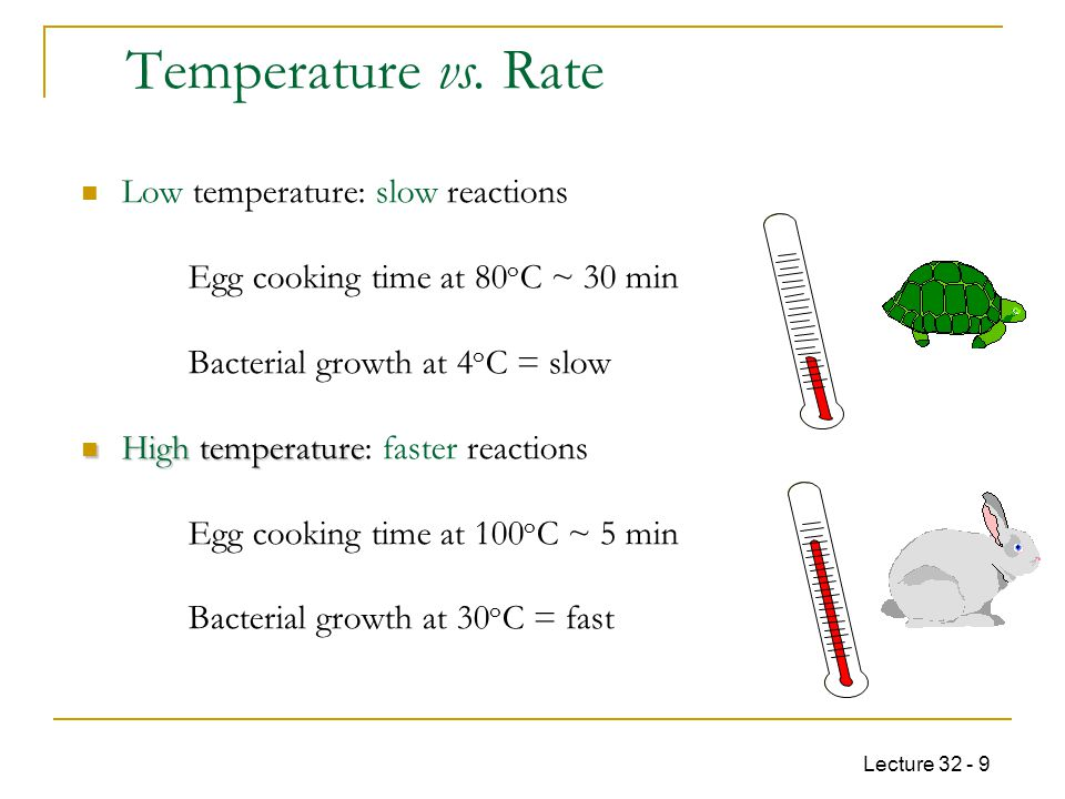 Temperature vs. Rate Low temperature: slow reactions