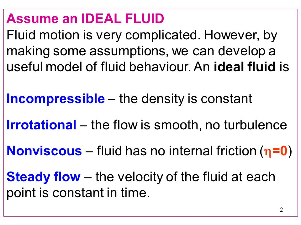 Assume an IDEAL FLUID