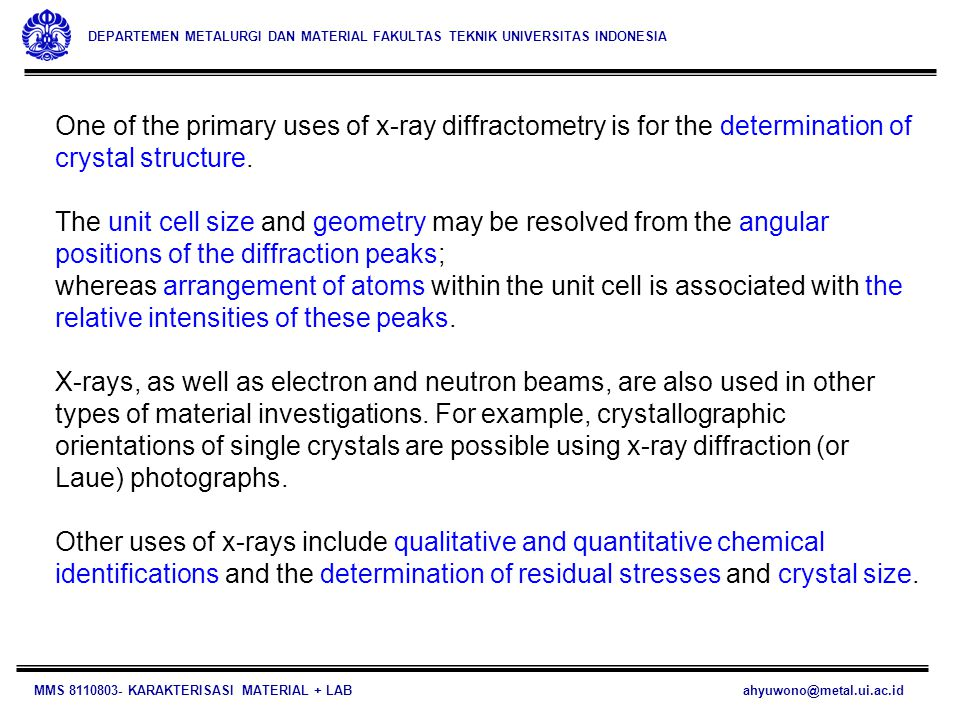 One of the primary uses of x-ray diffractometry is for the determination of crystal structure.
