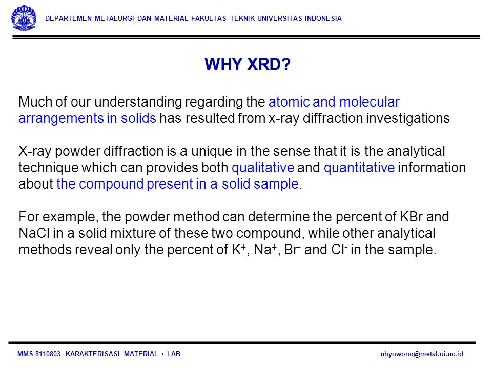 WHY XRD Much of our understanding regarding the atomic and molecular arrangements in solids has resulted from x-ray diffraction investigations.
