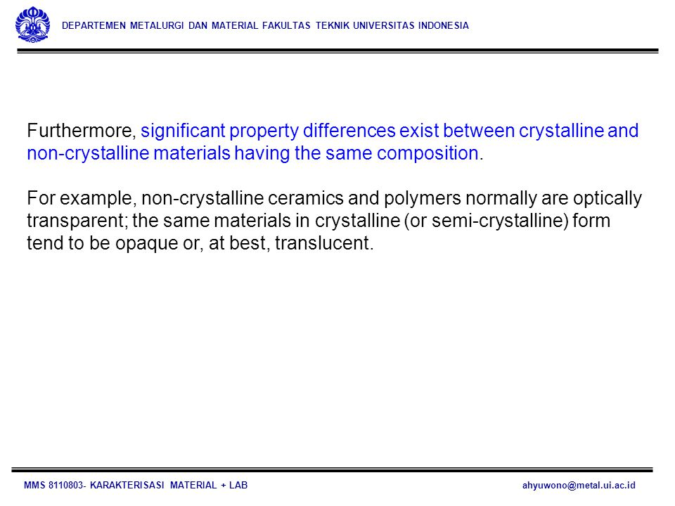 Furthermore, significant property differences exist between crystalline and non-crystalline materials having the same composition.