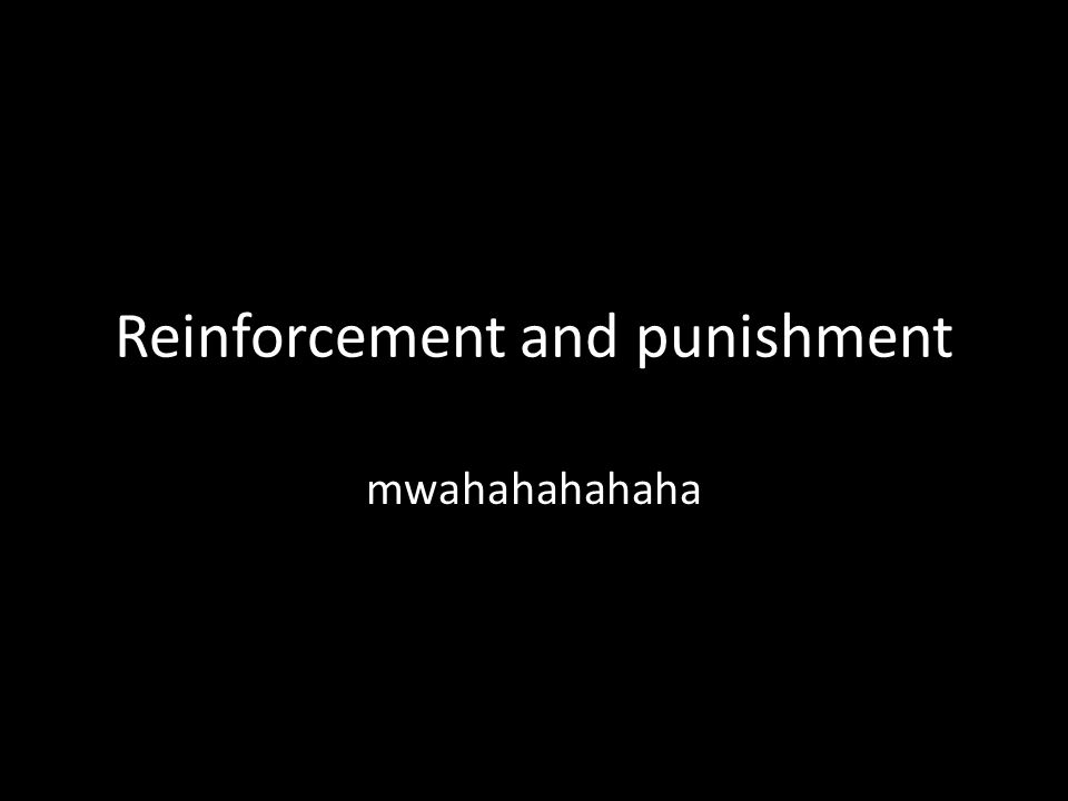 Reinforcement and punishment