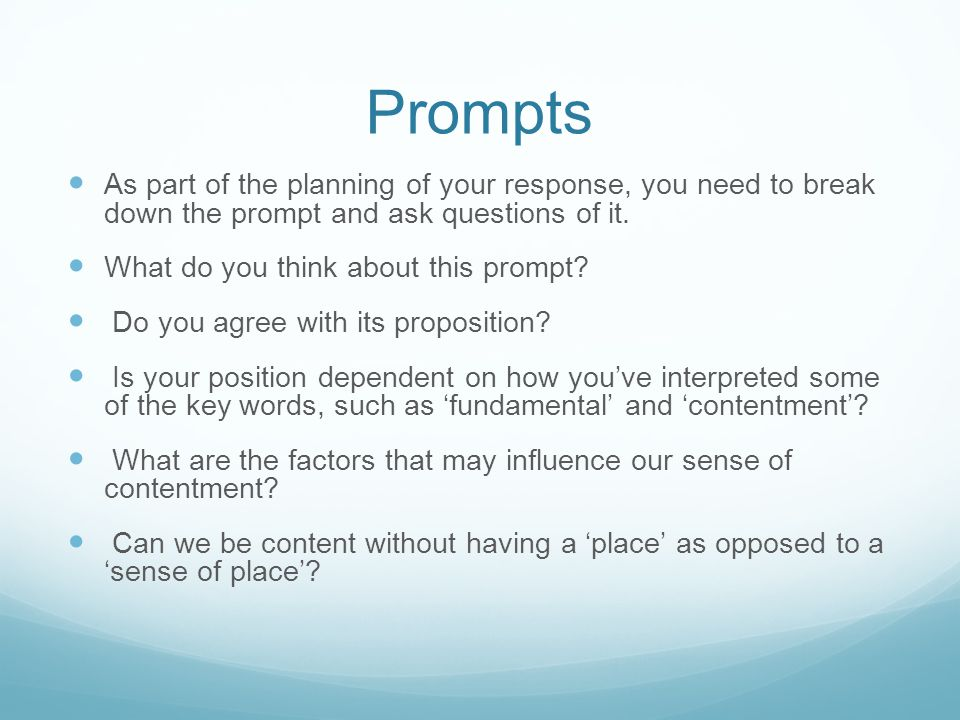 Prompts As part of the planning of your response, you need to break down the prompt and ask questions of it.