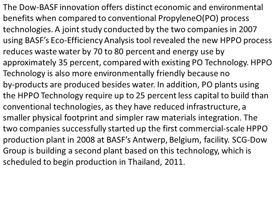 The Dow-BASF innovation offers distinct economic and environmental benefits when compared to conventional PropyleneO(PO) process technologies.