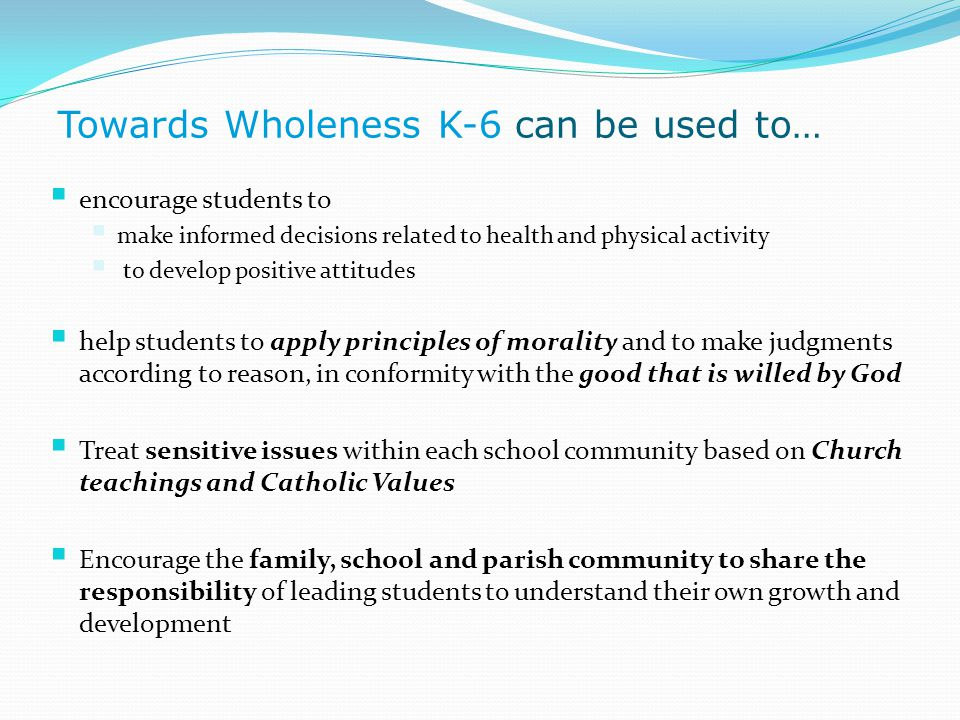 Towards Wholeness K-6 can be used to…