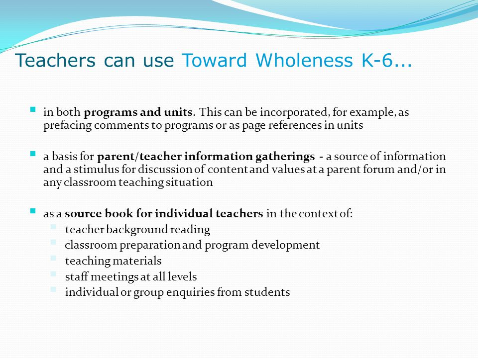 Teachers can use Toward Wholeness K-6...