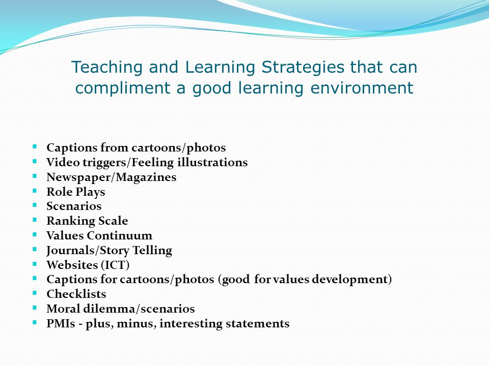 Teaching and Learning Strategies that can compliment a good learning environment