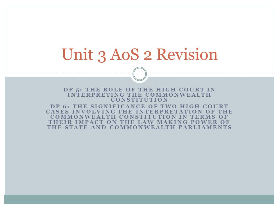 Unit 3 AoS 2 Revision DP 5: The role of the High Court in interpreting the Commonwealth Constitution.