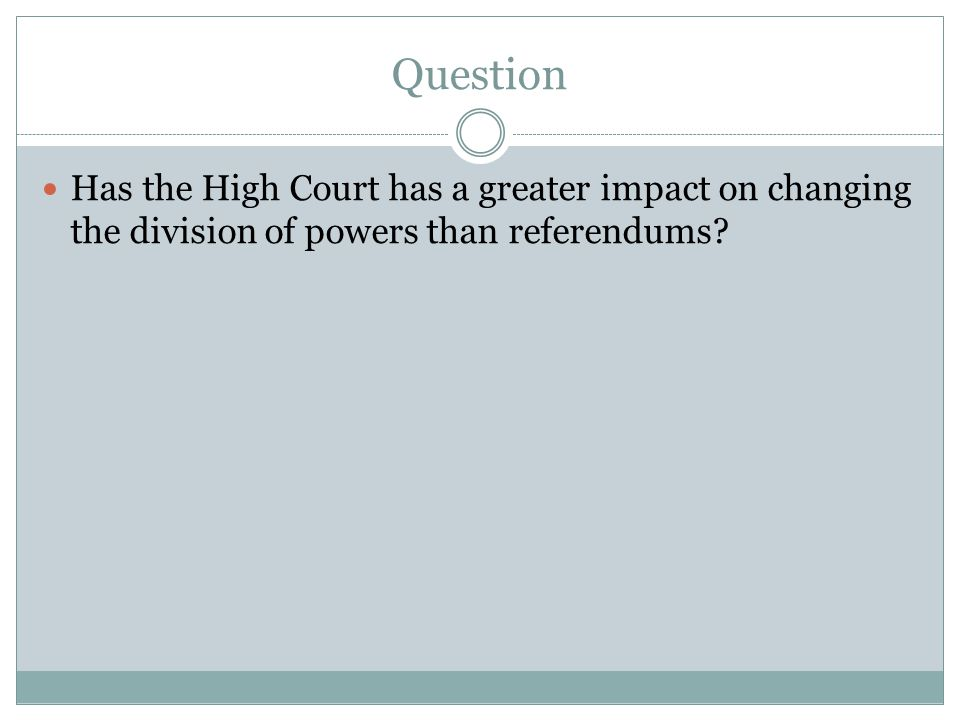 Question Has the High Court has a greater impact on changing the division of powers than referendums
