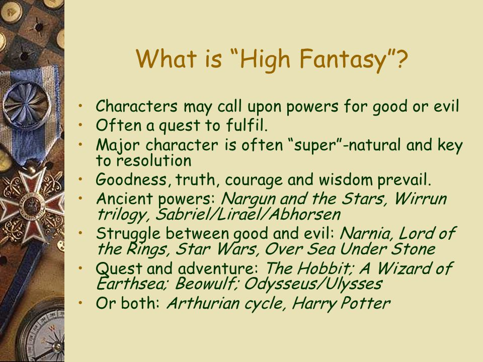 What is High Fantasy Characters may call upon powers for good or evil. Often a quest to fulfil.