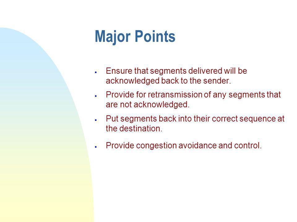Major Points Ensure that segments delivered will be acknowledged back to the sender.