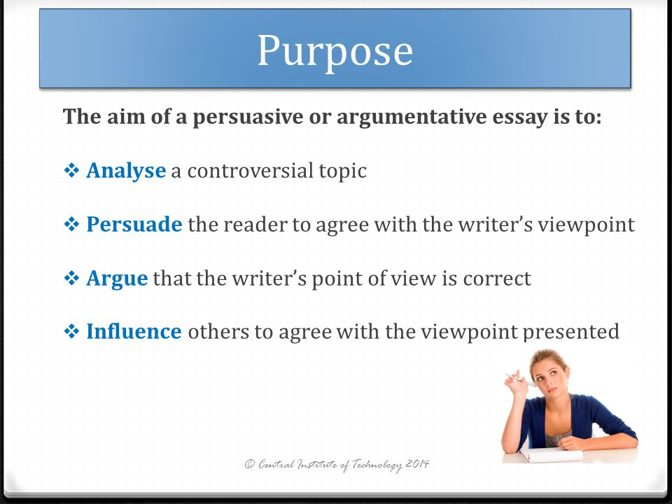what is the purpose of a persuasive essay The introduction of a persuasive essay or paper must be substantial having finished it, the reader ought to have a very clear idea of the author's purpose in writing to wit, after reading the introduction, i tend to stop and ask myself where i think the rest of the paper is headed, what the individual paragraphs in its body will address and.