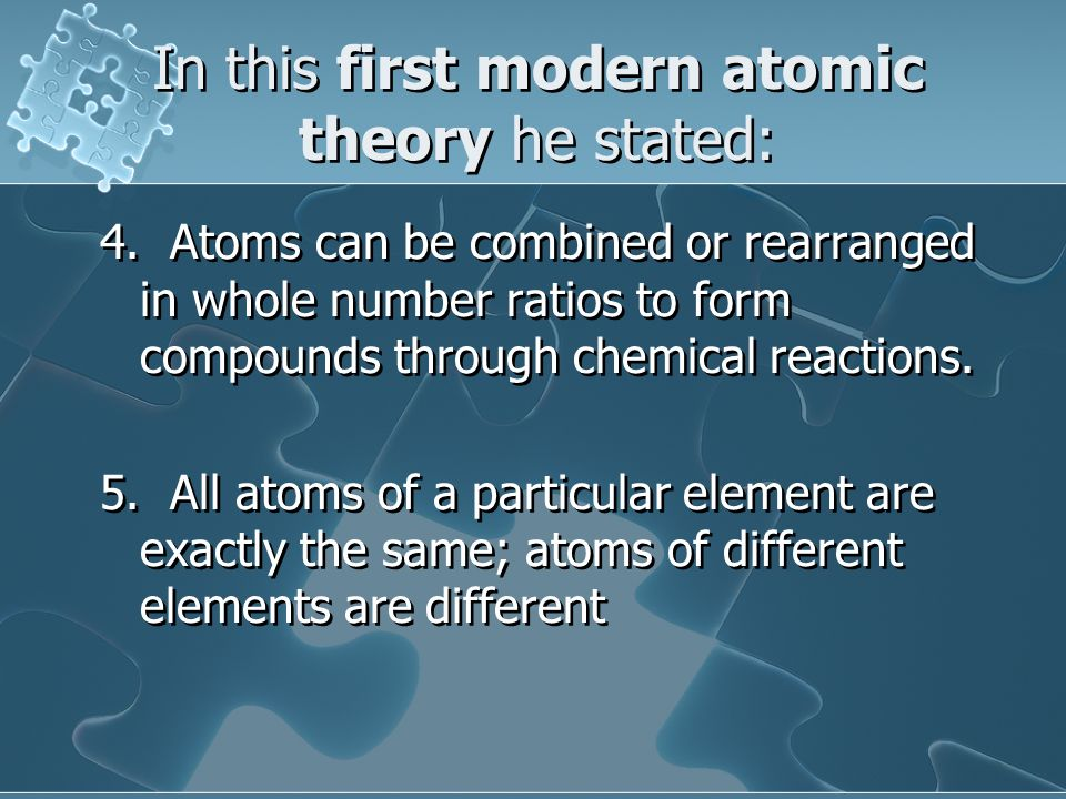 In this first modern atomic theory he stated: