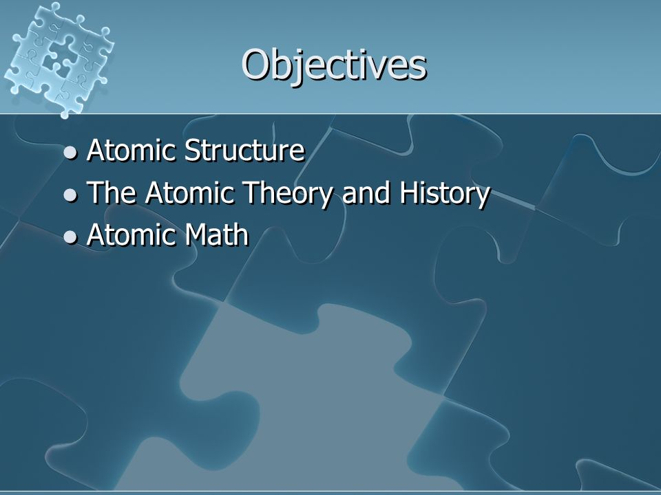 Objectives Atomic Structure The Atomic Theory and History Atomic Math