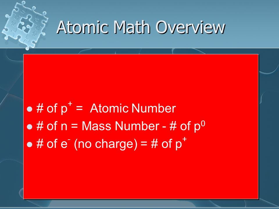Atomic Math Overview # of p+ = Atomic Number