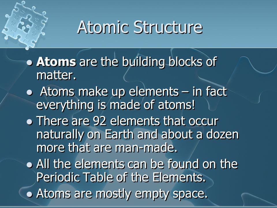 Atomic Structure Atoms are the building blocks of matter.