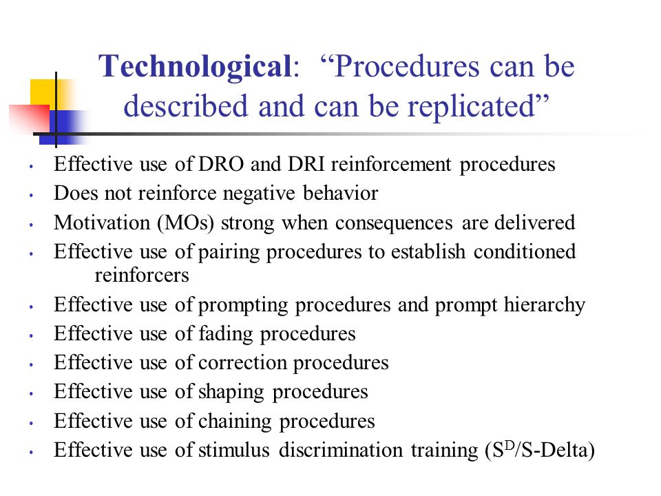 Technological: Procedures can be described and can be replicated