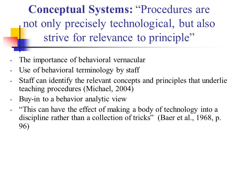 Conceptual Systems: Procedures are not only precisely technological, but also strive for relevance to principle
