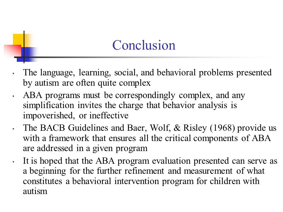 Conclusion The language, learning, social, and behavioral problems presented by autism are often quite complex.