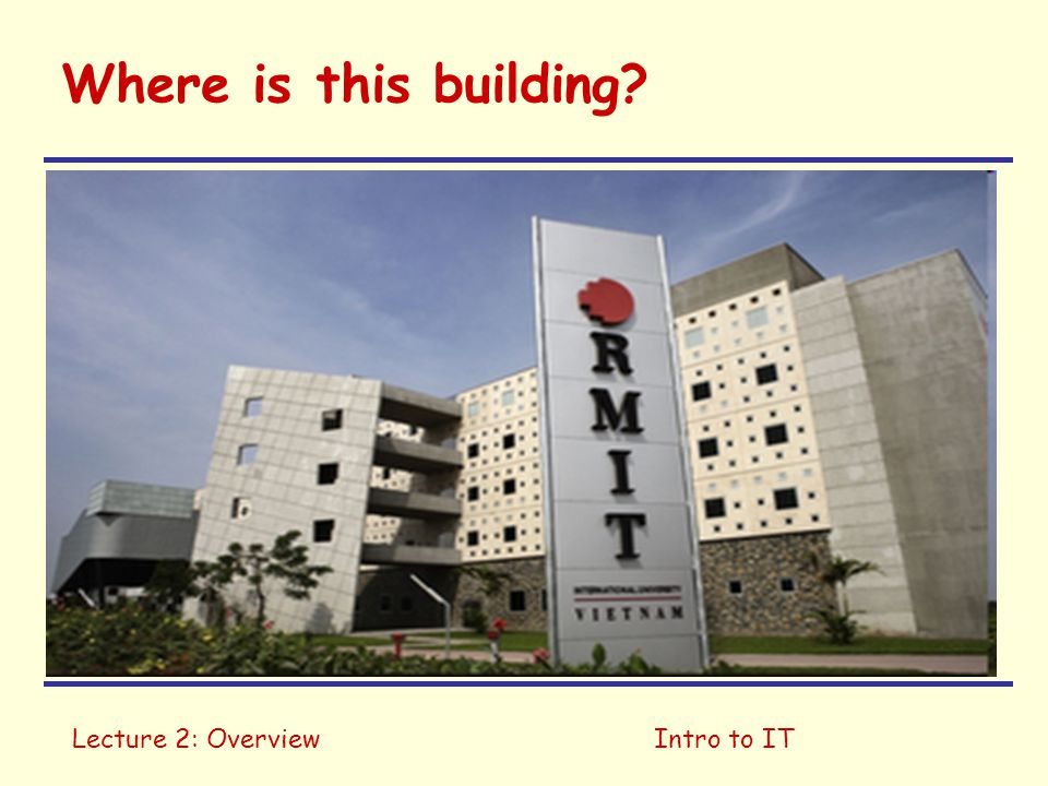 Where is this building Lecture 2: Overview Intro to IT