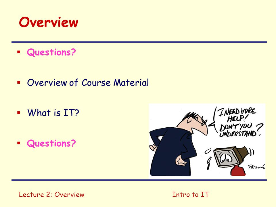 Overview Questions Overview of Course Material What is IT