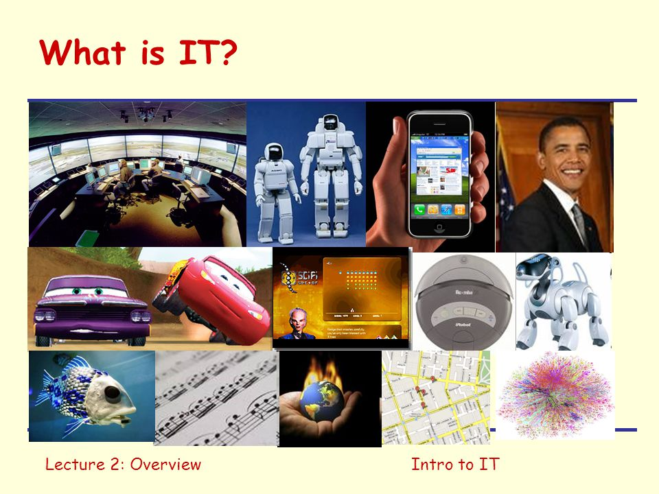What is IT Lecture 2: Overview Intro to IT 20