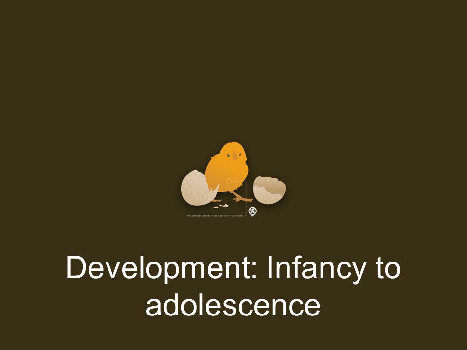 Development: Infancy to adolescence